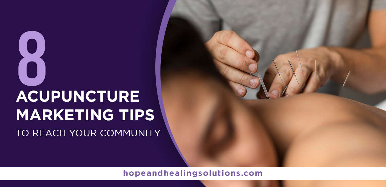 8 Acupuncture Marketing Tips to Reach Your Community